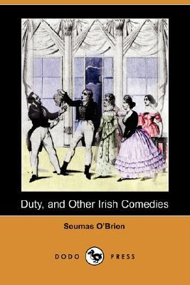 Duty, and Other Irish Comedies (Dodo Press)
