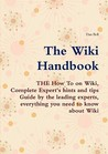 The Wiki Handbook   The How To On Wiki, Complete Expert's Hints And Tips Guide By The Leading Experts, Everything You Need To Know About Wiki