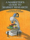 A Marketer's Guide to Market Research: A Strategic Approach to Reach the Right Customers