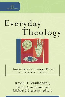 Everyday Theology: How to Read Cultural Texts and Interpret Trends (Cultural Exegesis)