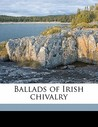 Ballads of Irish Chivalry