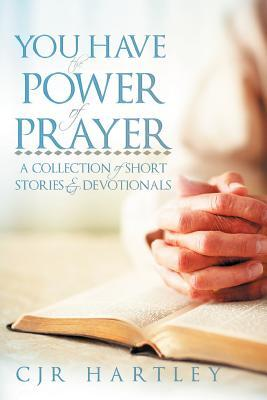 You Have the Power of Prayer: A Collection of Short Stories & Devotionals