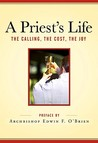 A Priest's Life: The Calling, The Cost, The Joy