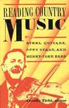 Reading Country Music: Steel Guitars, Opry Stars, and Honky Tonk Bars