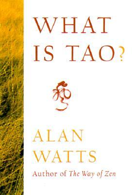What Is Tao? by Alan W. Watts