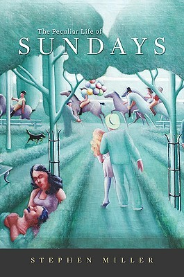The Peculiar Life of Sundays by Stephen Miller