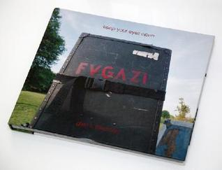 Keep Your Eyes Open: The Fugazi Photographs of Glen E. Friedman