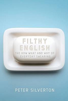 Filthy English: The How, Why, When and What of Everyday Swearing