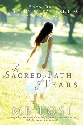 The Sacred Path of Tears by M.B. Tosi