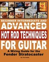 Beginner Intermediate And Advanced Hot Rod Techniques For Guitar: A Wiring Guide For The Fender Stratocaster