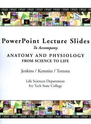 PowerPoint Lecture Slides to Accompany Anatomy and Physiology: From Science to Life