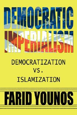 Democratic Imperialism: Democratization vs. Islamization