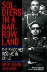 Soldiers in a Narrow Land: The Pinochet Regime in Chile, Updated Edition