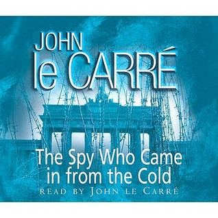 The Spy Who Came in from the Cold. John Le Carr