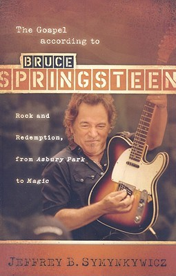 Gospel According to Bruce Springsteen: Rock and Redemption, from Asbury Park to Magic