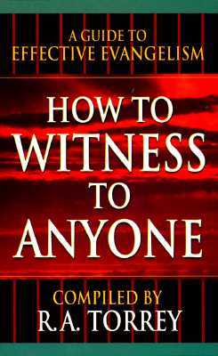 How to Witness to Anyone by R.A. Torrey