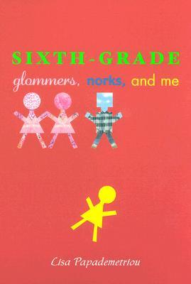 Sixth-Grade Glommers, Norks, and Me by Lisa Papademetriou