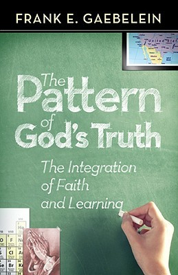 The Pattern of God's Truth by Frank E. Gaebelein