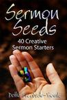 Sermon Seeds: 40 Creative Sermon Starters