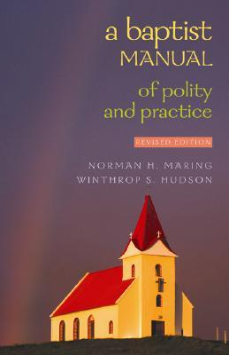A Baptist Manual of Polity and Practice by Norman H. Maring