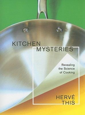 Kitchen Mysteries: Revealing the Science of Cooking