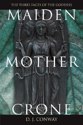 Maiden, Mother, Crone by D.J. Conway