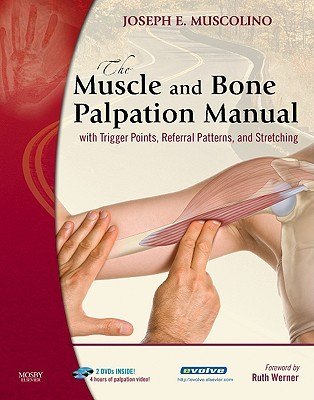 The Muscle and Bone Palpation Manual: With Trigger Points, Referral Patterns, and Stretching [With 2 DVDs]