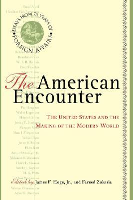 The American Encounter: The United States And The Making Of The Modern World: Essays From 75 Years Of Foreign Affairs