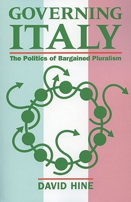 Governing Italy ' the Politics of Bargained Pluralism ' by David  Hine