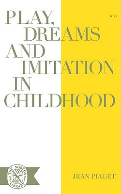 Play, Dreams and Imitation in Childhood by Jean Piaget
