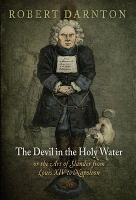 The Devil in the Holy Water, or the Art of Slander from Louis XIV to Napoleon