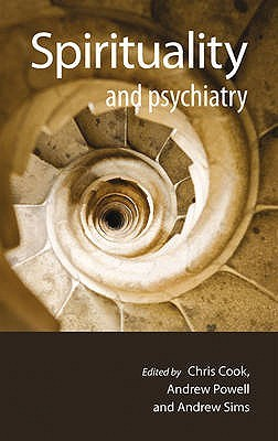 Spirituality and Psychiatry. Edited by Chris Cook, Andrew Pow... by Chris Cook
