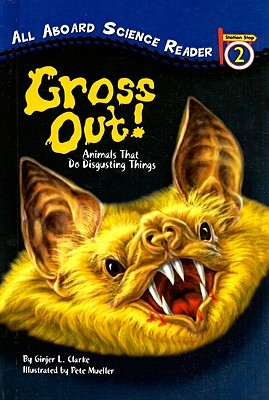 Gross Out!: Animals That Do Disgusting Things