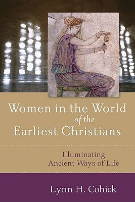 Women in the World of the Earliest Christians by Lynn H. Cohick