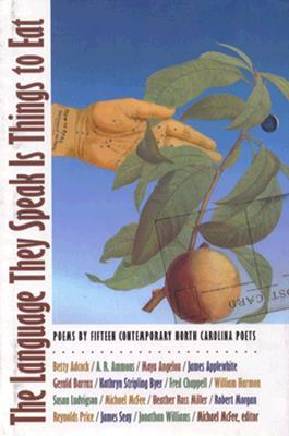 The Language They Speak Is Things to Eat: Poems by Fifteen Contemporary North Carolina Poets