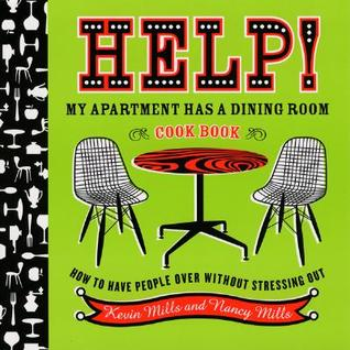 Help! My Apartment Has a Dining Room Cookbook: How to Have People Over Without Stressing Out