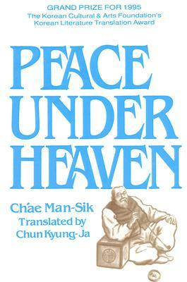 Peace Under Heaven by Ch'ae Man-Sik