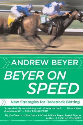 Read Beyer on Speed: New Strategies for Racetrack Betting PDF by Andrew Beyer