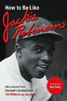 How to Be Like Jackie Robinson by Pat Williams