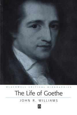 The Life of Goethe: A Critical Biography Blackwell Critical Biographies Paper