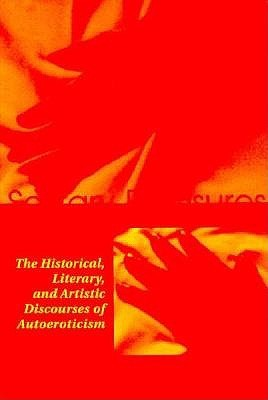 Solitary Pleasures: The Historical, Literary and Artistic Discourses of Autoeroticism