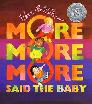 """More More More,"" Said the Baby"
