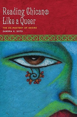 Reading Chican@ Like a Queer by Sandra K. Soto