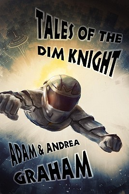 Tales of the Dim Knight by Adam Graham