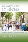 Wisdom Of The Chakras: Tools for Navigating the Complexity of Life