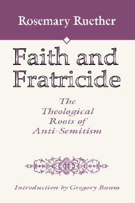 Faith and Fratricide: The Theological Roots of Anti-Semitism