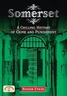 Somerset: A Chilling History Of Crime And Punishment (Crime & Punishment)