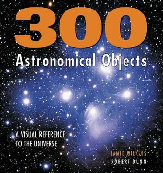 300 Astronomical Objects by Jamie Wilkins