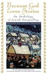 Because God Loves Stories: An Anthology of Jewish Storytelling