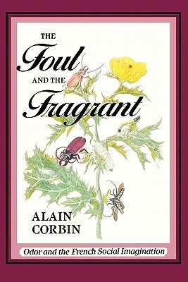 The Foul and the Fragrant by Alain Corbin